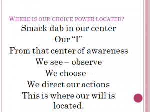 """Choice is a central power of our awareness located in our """"I"""""""